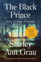 The Black Prince - And Other Stories ebook by Shirley Ann Grau