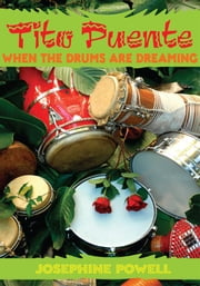 Tito Puente - When the Drums Are Dreaming ebook by Josephine Powell