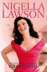 Nigella Lawson: A Biography ebook by Gilly Smith