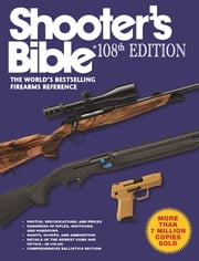 Shooter's Bible, 108th Edition - The World's Bestselling Firearms Reference ebook by Jay Cassell