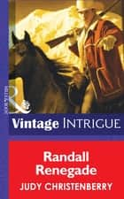 Randall Renegade (Mills & Boon Intrigue) (Brides for Brothers, Book 5) ebook by Judy Christenberry