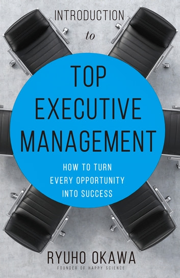 Introduction to top executive management ebook by ryuho okawa introduction to top executive management how to turn every opportunity into success ebook by ryuho fandeluxe Gallery