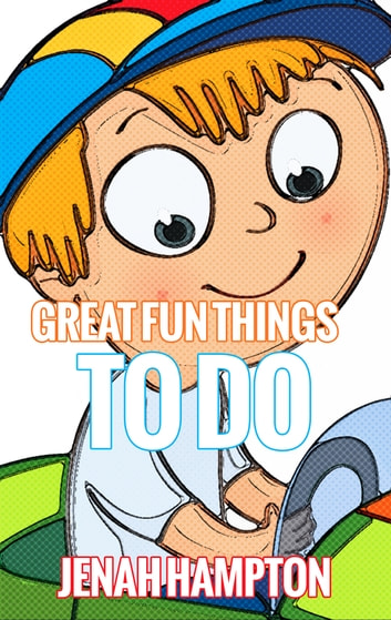 Great Fun Things To Do (Illustrated Children's Book Ages 2-5) ebook by Jenah Hampton