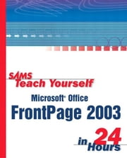 Sams Teach Yourself Microsoft Office FrontPage 2003 in 24 Hours ebook by Cadenhead, Rogers
