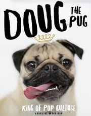 Doug the Pug - The King of Pop Culture ebook by Leslie Mosier