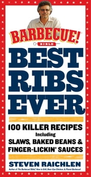 Best Ribs Ever: A Barbecue Bible Cookbook - 100 Killer Recipes ebook by Steven Raichlen
