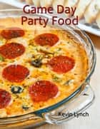 Game Day Party Food ebook by Kevin Lynch