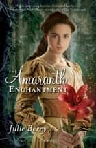 The Amaranth Enchantment ebook by Julie Berry