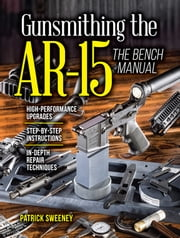 Gunsmithing the AR-15, The Bench Manual ebook by Patrick Sweeney