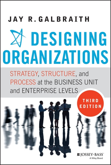 Designing organizations ebook by jay r galbraith 9781118463826 designing organizations strategy structure and process at the business unit and enterprise levels fandeluxe Choice Image