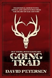 Going Trad - Out there, with Elkheart ebook by David Petersen