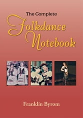 The Complete Folkdance Notebook ebook by Franklin Byrom
