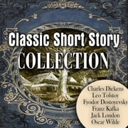 Classic Short Story Collection audiobook by Charles Dickens, Leo Tolstoy, Franz Kafka,...