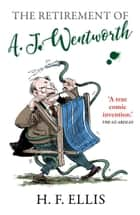 The Retirement of A.J. Wentworth ebook by H.F. Ellis