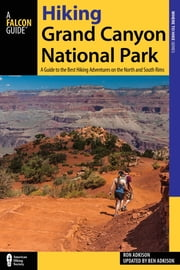 Hiking Grand Canyon National Park - A Guide to the Best Hiking Adventures on the North and South Rims ebook by Ben Adkison