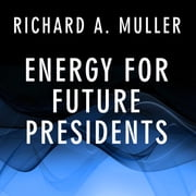 Energy for Future Presidents - The Science Behind the Headlines audiobook by Richard A. Muller