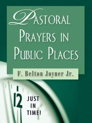 Just in Time! Pastoral Prayers in Public Places ebook by Joiner, F. Belton Jr.