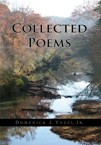 Collected Poems Ebook By Domenick J Yezzi Jr 9781465315182