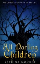 All Darling Children ebook by Katrina Monroe
