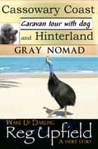 Cassowary Coast - Caravan Tour with a Dog ebook by Gray Nomad, Reg Upfield