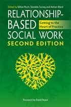 Relationship-Based Social Work, Second Edition - Getting to the Heart of Practice ebook by Gillian Ruch, Danielle Turney, Adrian Ward,...