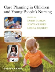 Care Planning in Children and Young People's Nursing ebook by Doris Corkin,Sonya Clarke,Lorna Liggett
