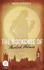 The Bookcase of Sherlock Holmes (Episode 3) ebook by Walter Rothschild