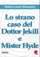 Lo Strano Caso del Dottor Jekill e Mister Hyde (Strange Case of Dr. Jekyll and Mr. Hyde) ebook by Robert Louis Stevenson