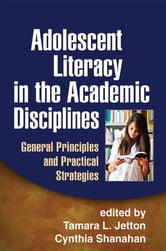 Adolescent Literacy in the Academic Disciplines - General Principles and Practical Strategies ebook by