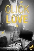 Click for Love 電子書籍 by Abbi W. Reed