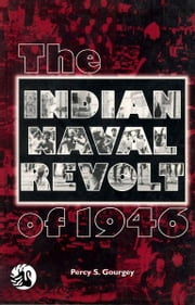 The Indian Naval Revolt of 1946 ebook by Percy S Gourgey