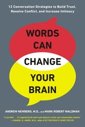 Words Can Change Your Brain - 12 Conversation Strategies to Build Trust, Resolve Conflict, and Increase Intima cy ebook by Andrew Newberg,Mark Robert Waldman