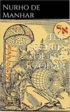 The secrets of the Zohar ebook by Nurho De Manhar