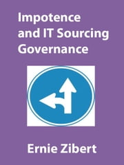 Impotence and IT Sourcing Governance ebook by Ernie Zibert