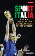 Sport Italia - The Italian Love Affair with Sport ebook by Simon Martin