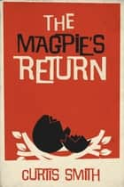 The Magpie's Return ebook by Curtis Smith, Peter Wright