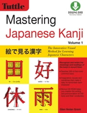 Mastering Japanese Kanji - The Innovative Visual Method for Learning Japanese Characters (Downloadable Material Included) ebook by Glen Nolan Grant