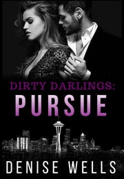 Dirty Darlings: Pursue - a romantic suspense ebook by Denise Wells