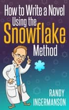 How to Write a Novel Using the Snowflake Method eBook por Randy Ingermanson