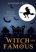 Witch & Famous : A Westwick Witches Paranormal Mystery - Witch Mysteries ebook by