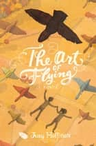 The Art of Flying - A Novel ebook by Judy Hoffman, Stephanie Graegin