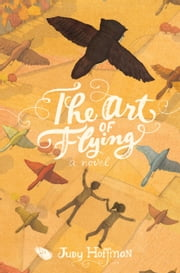 The Art of Flying - A Novel ebook by Judy Hoffman,Stephanie Graegin