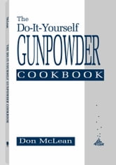 The Do-it-Yourself Gunpowder Cookbook ebook by McLean, Don