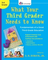 What Your Third Grader Needs to Know - Fundamentals of a Good Third-Grade Education ebook by E.D. Hirsch, Jr.