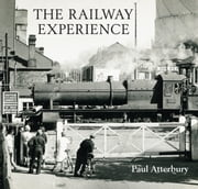 The Railway Experience ebook by Paul Atterbury