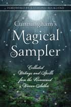 Cunningham's Magical Sampler: Collected Writings and Spells from the Renowned Wiccan Author - Collected Writings and Spells from the Renowned Wiccan Author ebook by Scott Cunningham
