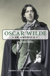 Oscar Wilde in America - The Interviews ebook by Oscar Wilde,Matthew Hofer