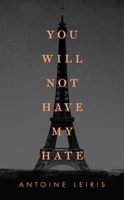You Will Not Have My Hate ebook by Antoine Leiris