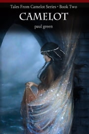Tales From Camelot Series 2: Camelot ebook by Paul Green