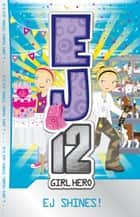 EJ12 Girl Hero 21: EJ Shines! ebook by Susannah McFarlane